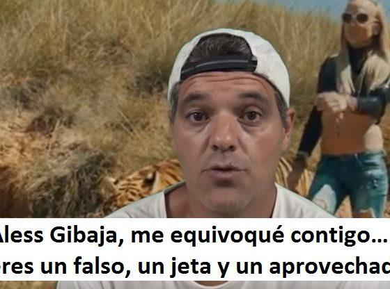 Aless Gibaja, me equivoqué contigo…eres un falso, un jeta y un aprovechado de fran cuesta
