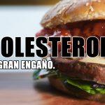 Colesterol, el gran engaño.