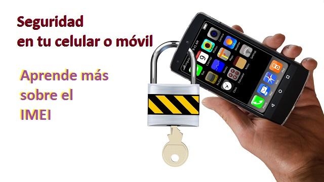 Seguridad en tu movil o celular número imei