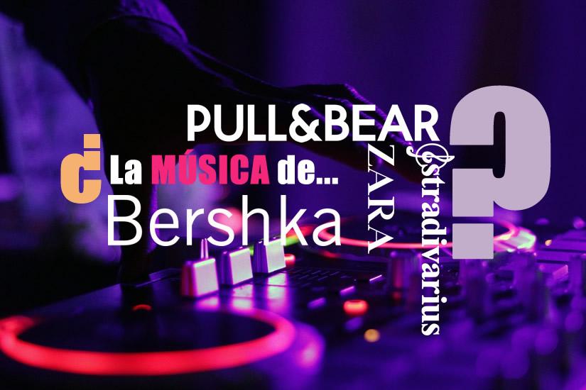 música de las tiendasZara, Bershka, Stradivarius, Pull and Bear