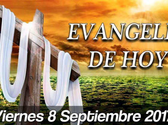 Evangelio de hoy Viernes 8 de Septiembre 2017.