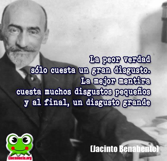 Frases Motivadoras de Jacinto Benabente; La peor verdad sólo cuesta…