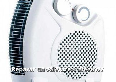 como reparar un calefactor eléctrico que no calienta